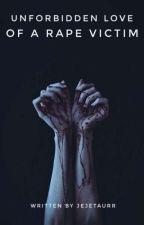 Unforbidden Love of A rape victim by Jejetaurr