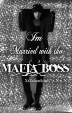 Im Married With The Mafia Boss by XxXxJeonSchel17xXxX