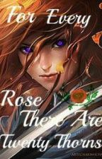 For Every Rose There Are Twenty Thorns by GirlofMyths