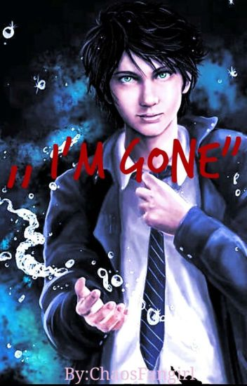 I'm Gone (Eine Percy Jackson / Chaos / Harry Potter Story )