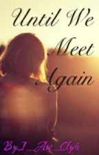 Until We Meet Again(Oneshot) by I_Am_Clyde