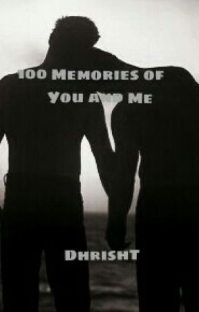 100 Memories Of You And Me by gingerdream