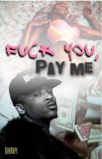 Fuck You, Pay Me || YG400 by GenHope