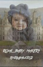 Royal Baby Makers by girlydancing
