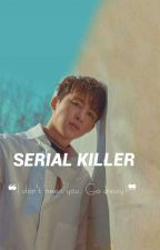 Serial Killer (IKON Fanfic)[COMPLETED] by kookae