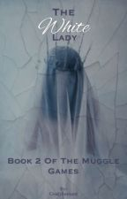 The White Lady - Book 2 of Muggle Games by CindyBarnard