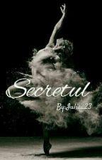 Secretul- Volumul I & II by Iulia_23