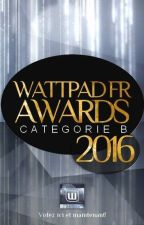Wattpad FR AWARDS 2016 (B)  by PartieFrancophone