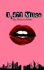 3,471 Miles [Undergoing Editing] by ALinihan