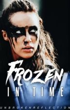 Frozen In Time • a Lexa/You Fanfiction by unbrokenreflection