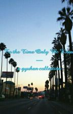 to the time only we know - a gyuhan collection by -hannie