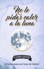 No le pidas calor a la luna |Cartas para mi luna de hielo #1| by poem_sistem