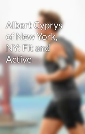 Albert Cyprys of New York, NY: Fit and Active by AlbertCyprys
