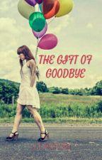 The Gift Of Goodbye  by hareenhorlar