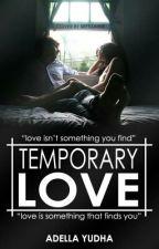 TEMPORARY LOVE by adellayudha