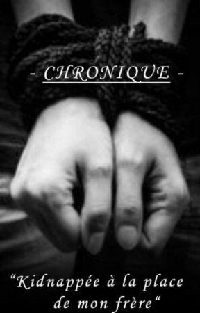 Chronique - Kidnappée À La Place De Mon Frère -   by ANGEvil47