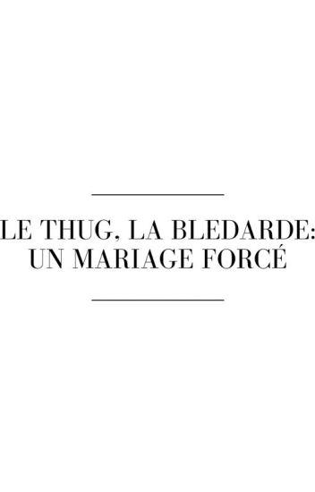 Le Thug, La Bledarde: Un Mariage Forcé