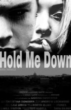 Hold me down (h.s) by AnaMaria661029