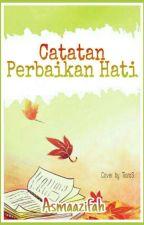 Catatan Perbaikan Hati by AsmaAzifah