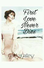 First Love Never Dies by GoldenGalaxy_