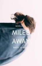 2.8 | Miles Away by hepburnettes