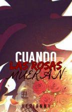 Cuando Las Rosas Mueran by Yerianny7u7