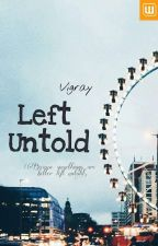 Left Untold  [COMPLETED] by vigray