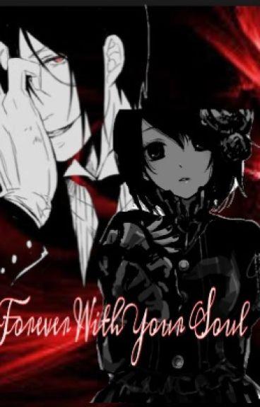 Forever With Your Soul (Black Butler Fanfic) (SebastianxOC)