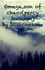Omega,son of chaos(percy jackson) by bluecookiez
