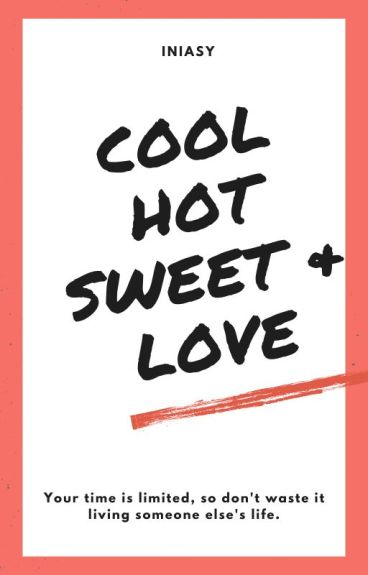 [END] Cool, Hot, Sweet, And Love