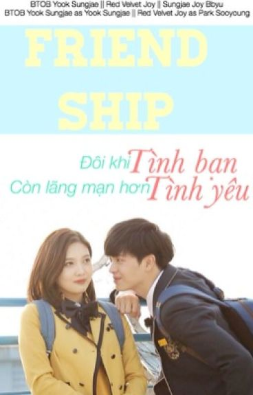 Friendship [ SUNGJAE JOY - JAEJOY BBYU ] [ LONGFIC ]