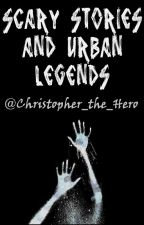 Scary Stories and Urban Legends by Christopher_the_Hero