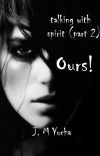 Talking with spirit (part 2) : Ours! by JoeASG