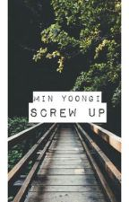 Screw Up- Min Yoongi by jung-cook