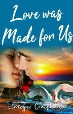 Love was made for us by limeyer