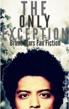 The Only Exception (Bruno Mars Fan Fiction) by BlaiseTheRaye