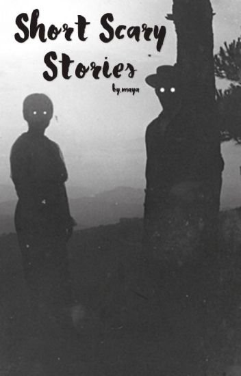 Short Scary Stories - ♡ maya ♡ - Wattpad