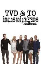 TVD & TO imagines and preferences ; by luciferzx