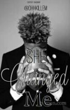 She Changed Me. by OHHKillEm