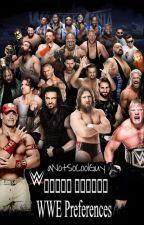 WWE Preferences  by aNotSoCoolGuy
