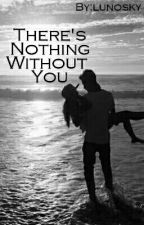 """There's Nothing Without You - T. """"II"""" by lunosky"""