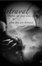 Betrayal (completed and redone) by ebony9100