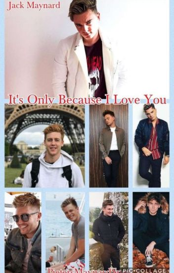 It's Only Because I Love You (Jack Maynard Fanfic)