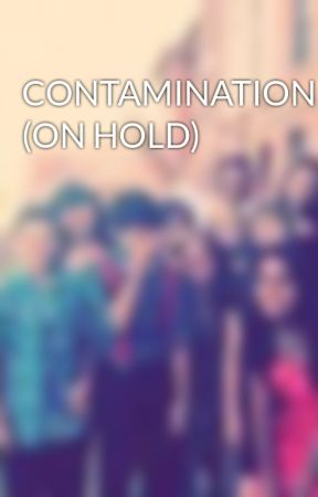 CONTAMINATION (ON HOLD) by lizabeth1012