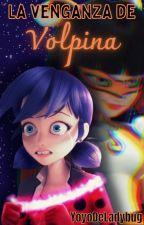 Miraculous Ladybug: la venganza de Volpina by YoyoDeLadybug
