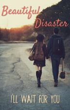 Beautiful Disaster - I'll wait for you by _tiffany99_