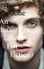 Left Alone (An Isaac Lahey story) by nikkiimillerr