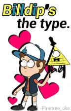 Billdip's The Type by -Idk_SaraCrispino-