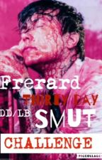 Frerard Thirty Day DD/LB Smut Challenge  by daddyfronk
