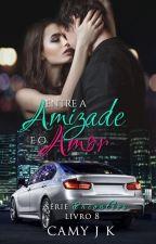 Entre a Amizade e Amor #Livro 8 by CamyJk